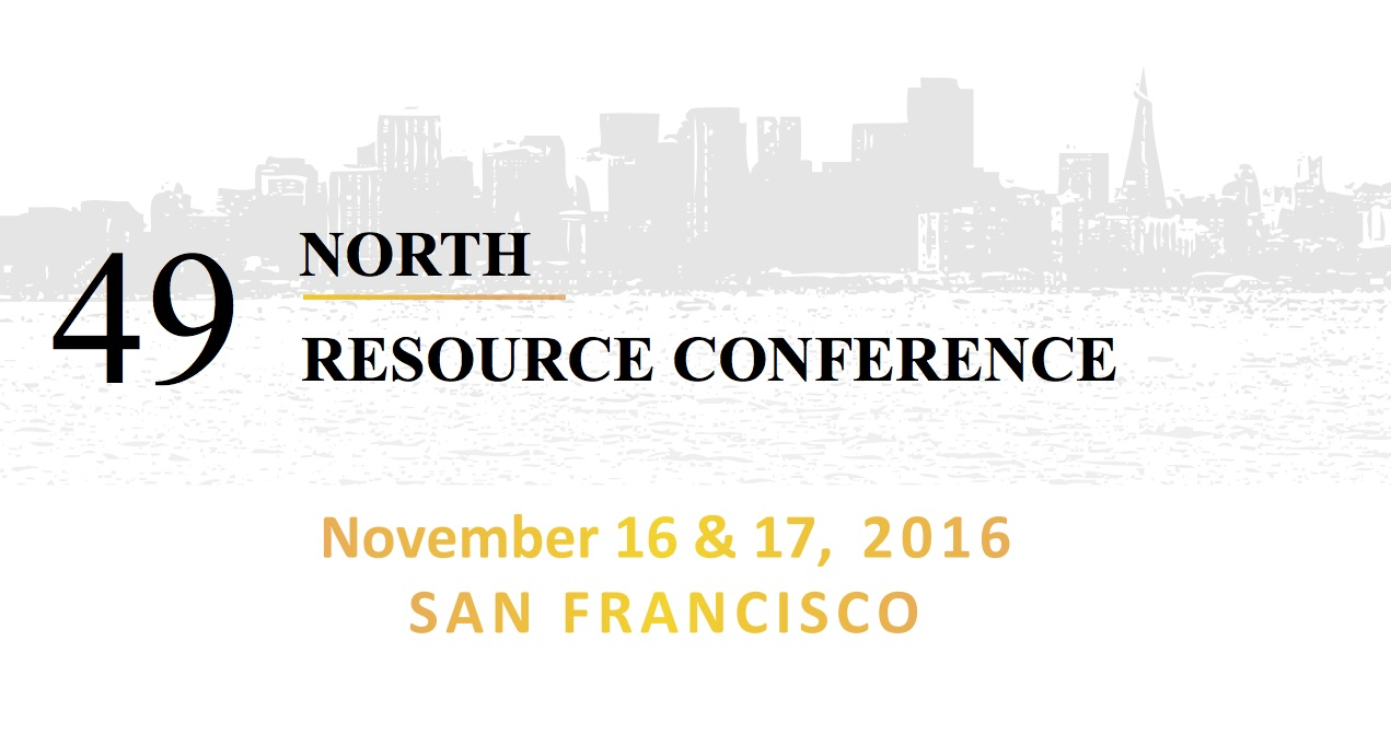 49 North Resource Conference - November 16th & 17th, 2016, SAN FRANCISCO